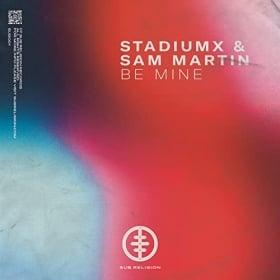 STADIUMX FEAT. SAM MARTIN - BE MINE